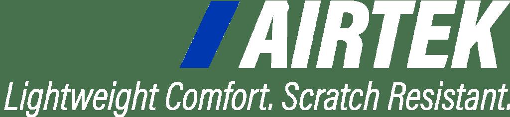AIRTEK: Lightweight Comfort. Scratch Resistant.